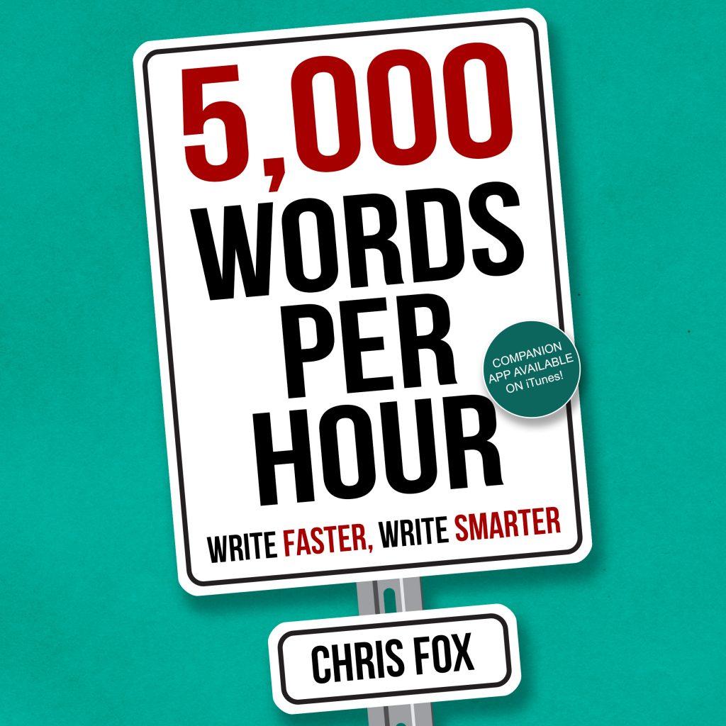 5,000 Words Per Hour: Write Faster, Write Smarter (2015), de Chris Fox